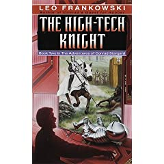 The High-Tech Knight (Adventures of Conrad Stargard, Book 2) by Leo A. Frankowski