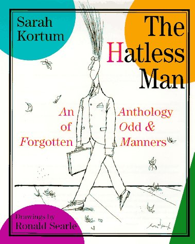 The Hatless Man: An Anthology of Odd and Forgotten Manners, Sarah Kortum