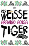 Der weiße Tiger: Roman