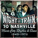 Night Train to Nashville: Music City Rhythm & Blues 1945-1970)