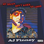My Brain Don't Work No Good | AJ Finney