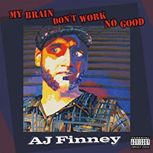 My Brain Don't Work No Good | [AJ Finney]