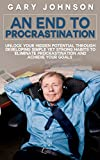 An End To Procrastination: Unlock Your Hidden Potential Through Developing Simple Yet Strong Habits To Eliminate Procrastination And Achieve Your Goals ... unproductive, fear, delaying, laziness)