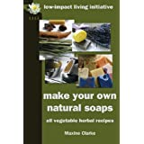Make Your Own Natural Soaps: All Vegetable Herbal Recipesby Maxine Clarke