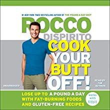 Cook Your Butt Off!: Lose Up to a Pound a Day with Fat-Burning Foods and Gluten-Free Recipes (       UNABRIDGED) by Rocco DiSpirito Narrated by Rocco DiSpirito