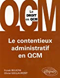 echange, troc Franck Biglione, Olivier Guillaumont - Le contentieux administratif en QCM