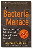 Bacteria Menace, The: Today's Emerging Infections and How to Protect Yourself