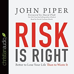 Risk Is Right: Better to Lose Your Life Than to Waste It | [John Piper]