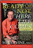 img - for READY OR NOT, HERE LIFE COMES by Mel Levine, M.D. (2005 Hardcover AMERICA'S TOP LEARNING EXPERT SHOWS HOW TODAY'S SOCIETY MAKES IT HARD FOR KIDS TO GROW INTO PRODUCTIVE ADULTS, AND WHAT WE CAN DO ABOUT IT) book / textbook / text book