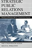 Strategic Public Relations Management: Planning and Managing Effective Communication Programs (Volume in Lea's Communication Series)