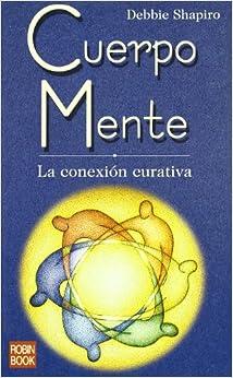 Cuerpo mente - la conexion curativa: Amazon.es: Debbie