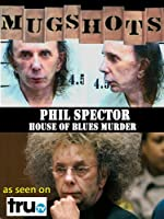 Mugshots: Phil Spector - House of Blues Murder
