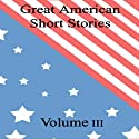 Great American Short Stories: Volume 3 Audiobook by Mark Twain, Nathaniel Hawthorne, Jack London Narrated by Walter Covell