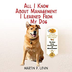 All I Know About Management I Learned From My Dog Audiobook