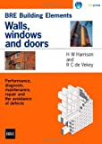 Walls, Windows and Doors: Performance, Diagnosis, Maintenance, Repair and the Avoidance of Defects (BR 352) (Bre Report)