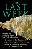 The Last Week LP: A Day-by-Day Account of Jesus's Final Week in Jerusalem (0061121282) by Borg, Marcus J.