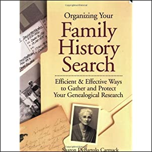 Organizing Your Family History Search: Efficient & Effective Ways to Gather and Protect Your Genealogical Research Paperback