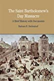 img - for By Barbara B. Diefendorf The St. Bartholomew's Day Massacre: A Brief History with Documents (Bedford Series in History & Cult (1st) book / textbook / text book