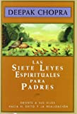 img - for Siete leyes espirituales para padres/ Seven Spiritual Laws for Parents: Como Guiar a Sus Hijos Hacia El Exito Y La Realizacion Personal/ How Guiding ... and Personal Fulfilment (Spanish Edition) book / textbook / text book