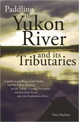 Paddling the Yukon River and it's Tributaries