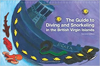 The Guide to Diving and Snorkeling in the British Virgin Islands, Second Edition