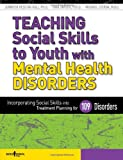 img - for Teaching Social Skills to Youth With Mental Health Disorders: Linking Social Skills to the Treatment of Mental Health Disorders book / textbook / text book