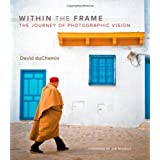 Within the Frame: The Journey of Photographic Vision (Voices That Matter)by David DuChemin