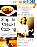 Stop The Clock! Cooking:  Defy Aging--Eat The Foods You Love