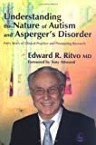 Understanding the Nature of Autism And Asperger's Disorder: Forty Years Of Clinical Practice And Pioneering Research