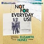 Not for Everyday Use: A Memoir | Elizabeth Nunez