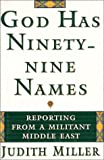 God Has Ninety-Nine Names: A Reporter's Journey Through a Militant Middle East (0684809737) by Judith Miller