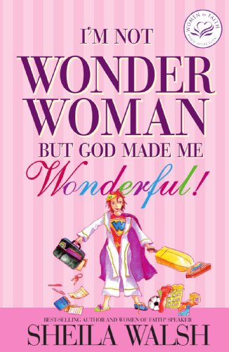 I'm Not Wonder Woman: But God Made Me Wonderful (Women of Faith (Thomas Nelson))