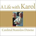 A Life with Karol: My Forty-Year Friendship with the Man Who Became Pope | Stanislaw Dziwisz