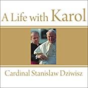 A Life with Karol: My Forty-Year Friendship with the Man Who Became Pope | [Stanislaw Dziwisz]