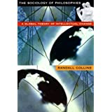 The Sociology of Philosophies: A Global Theory of Intellectual Change ~ Randall Collins