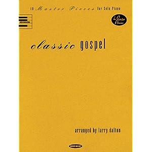 Classic Gospel: 10 Master Pieces for Solo Piano Larry Dalton and Hal Leonard Corp.