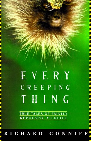 Every Creeping Thing: True Tales of Faintly Repulsive Wildlife