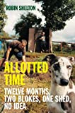 Allotted Time: Twelve Months, Two Blokes, One Shed, No Idea Robin Shelton