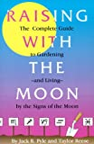 img - for Raising with the Moon: The Complete Guide to Gardening and Living by the Signs of the Moon book / textbook / text book