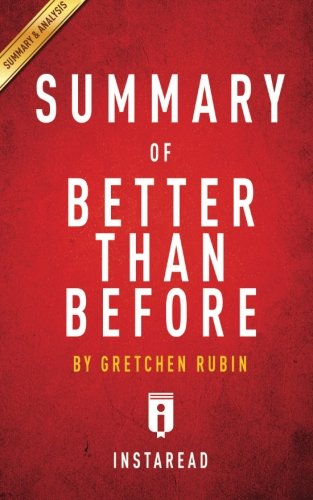 Summary of Better Than Before: by Gretchen Rubin | Includes Analysis (Key Takeaways and Analysis)