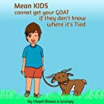 Mean Kids Cannot Get Your Goat If They Don't Know Where It's Tied | Chapel Brown, Grampy