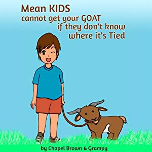 Mean Kids Cannot Get Your Goat If They Don't Know Where It's Tied Audiobook