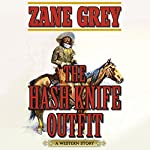 The Hash Knife Outfit: A Western Story | Zane Grey