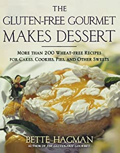 The Gluten-free Gourmet Makes Dessert: More Than 200 Wheat-free Recipes for Cakes, Cookies, Pies and Other Sweets from Holt Paperbacks