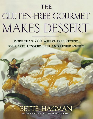 The Gluten-free Gourmet Makes Dessert: More Than 200 Wheat-free Recipes for Cakes, Cookies, Pies and Other Sweets by Bette Hagman