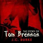 The Story of Tom Brennan   J. C. Burke