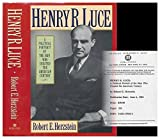 img - for Henry R. Luce: A Political Portrait of the Man Who Created the American Century book / textbook / text book