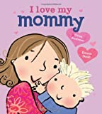 I Love My Mommy (Board Book)