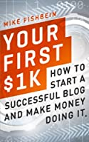 Your First $1k: How to Start a Successful Blog and Make Money Doing it Front Cover