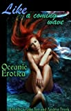 img - for Like a Coming Wave: Oceanic Erotica (Erotic Fantasy & Science Fiction Selections Book 29) book / textbook / text book